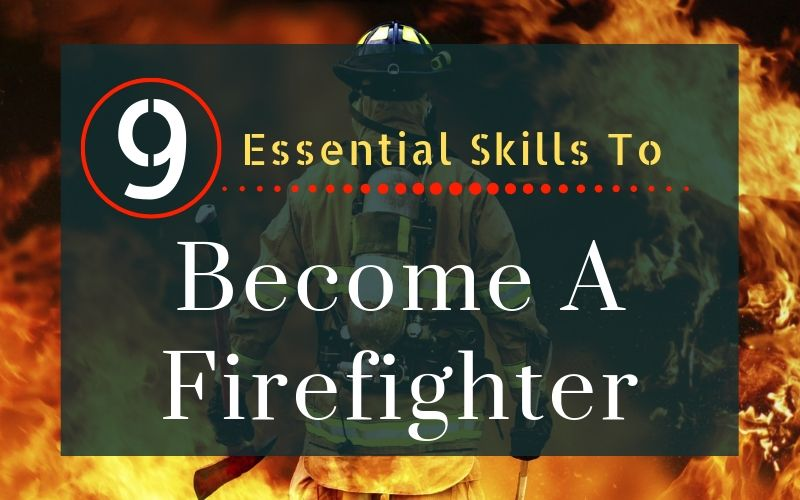9 Essential Skills Needed to Become a Successful Firefighter