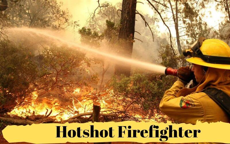 What is a Hotshot Firefighter – Training, Job Description