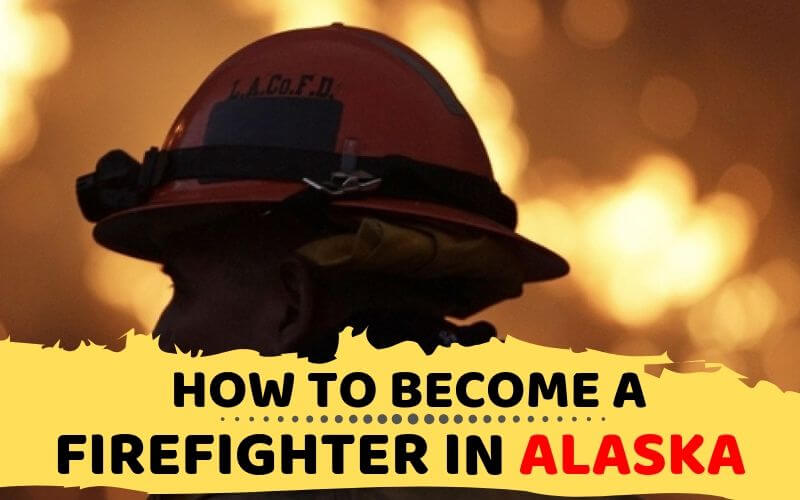 How to Become a Firefighter in Alaska