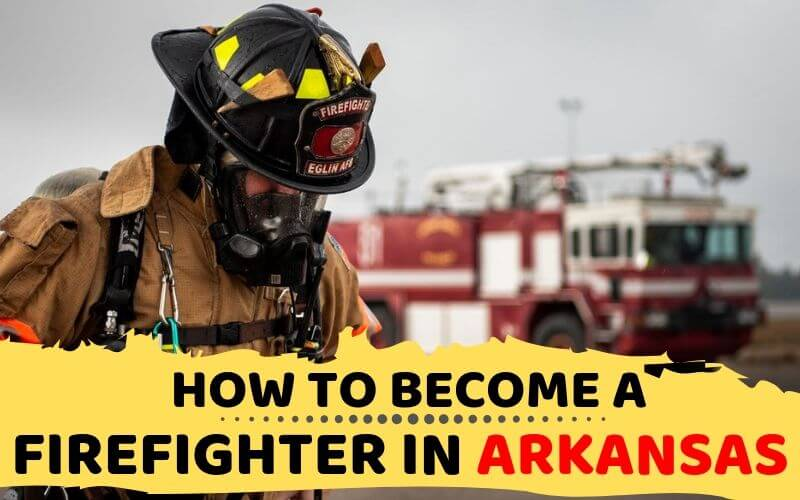 How to Become a Firefighter in Arkansas